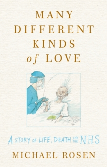 Many Different Kinds of Love : A story of life, death and the NHS