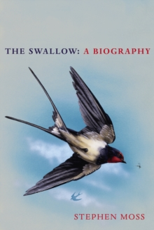 The Swallow : A Biography (Shortlisted for the Richard Jefferies Society and White Horse Bookshop Literary Award)