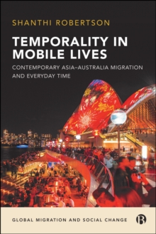 Temporality in Mobile Lives : Contemporary Asia-Australia Migration and Everyday Time