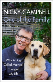 One of the Family : Why A Dog Called Maxwell Changed My Life - The Sunday Times bestseller, Hardback Book