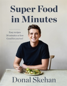 Donal's Super Food in Minutes : Easy Recipes. 30 Minutes or Less. Good for you too!, Hardback Book