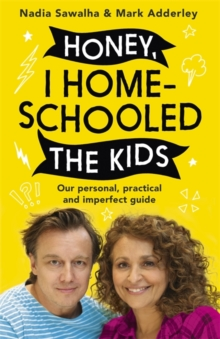 Honey, I Homeschooled the Kids : A personal, practical and imperfect guide