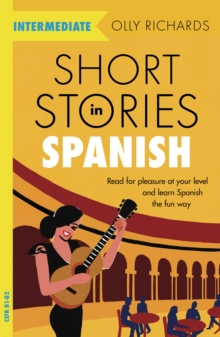 Short Stories in Spanish  for Intermediate Learners : Read for pleasure at your level, expand your vocabulary and learn Spanish the fun way!, Paperback / softback Book