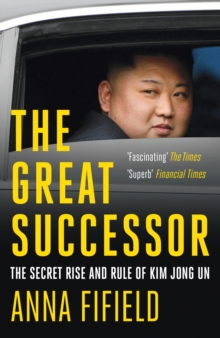 The Great Successor : The Secret Rise and Rule of Kim Jong Un, EPUB eBook