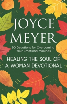 Healing the Soul of a Woman Devotional : 90 Devotions for Overcoming Your Emotional Wounds, Hardback Book