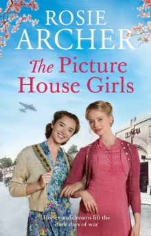 The Picture House Girls : A heartwarming wartime saga brimming with warmth and nostalgia