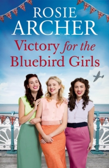 Victory for the Bluebird Girls : Brimming with nostalgia, a heartfelt wartime saga of friendship, love and family