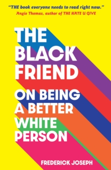 The Black Friend: On Being a Better White Person, Paperback / softback Book