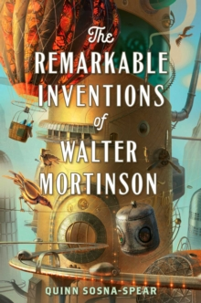 The Remarkable Inventions of Walter Mortinson, Paperback / softback Book