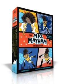 The Mia Mayhem Collection : Mia Mayhem Is a Superhero!; Mia Mayhem Learns to Fly!; Mia Mayhem vs. The Super Bully; Mia Mayhem Breaks Down Walls