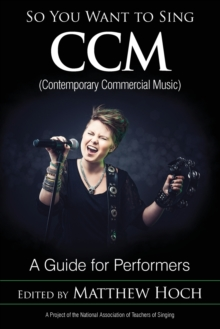 So You Want to Sing CCM (Contemporary Commercial Music) : A Guide for Performers, Paperback / softback Book