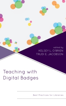 Teaching with Digital Badges : Best Practices for Libraries, Paperback / softback Book