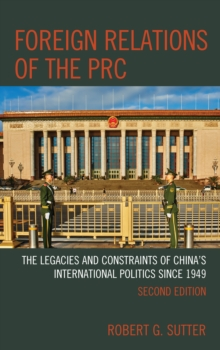 Foreign Relations of the PRC : The Legacies and Constraints of China's International Politics since 1949, Hardback Book