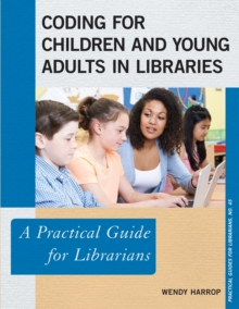 Coding for Children and Young Adults in Libraries : A Practical Guide for Librarians, Paperback / softback Book