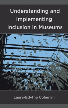 Understanding and Implementing Inclusion in Museums, Hardback Book
