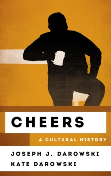 Cheers : A Cultural History, Hardback Book
