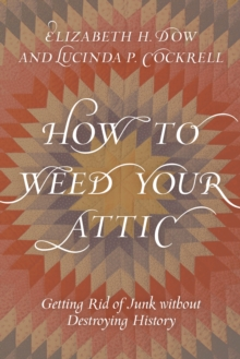How to Weed Your Attic : Getting Rid of Junk without Destroying History, Hardback Book