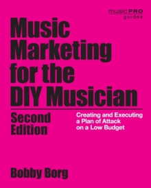 Music Marketing for the DIY Musician : Creating and Executing a Plan of Attack on a Low Budget, Paperback / softback Book