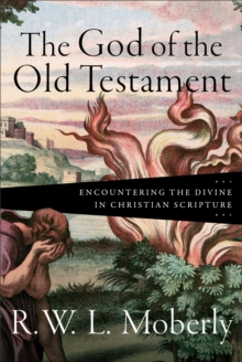The God of the Old Testament : Encountering the Divine in Christian Scripture, Hardback Book