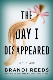 The Day I Disappeared : A Thriller, Paperback / softback Book