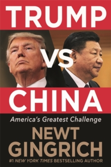 Trump vs. China : Facing America's Greatest Threat