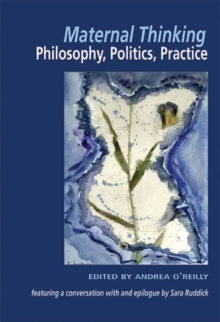 Maternal Thinking : Philosophy, Politics, Practice, Paperback / softback Book