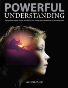 Powerful Understanding : Helping Students Explore, Question, and Transform their Thinking about Themselves and the World Around Them, Paperback / softback Book