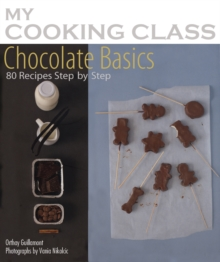 Chocolate Basics : 80 Recipes Step-by-step, Paperback / softback Book