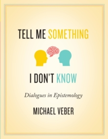 Tell Me Something I Don't Know : Dialogues in Epistemology, Paperback / softback Book