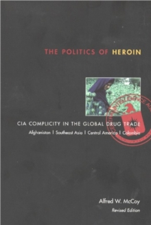 The Politics of Heroin : CIA Complicity in the Global Drug Trade, Paperback Book