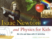 Isaac Newton and Physics for Kids : His Life and Ideas with 21 Activities, Paperback Book