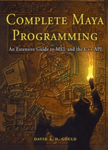 Complete Maya Programming : An Extensive Guide to MEL and C++ API, Paperback Book