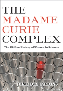 The Madame Curie Complex : The Hidden History of Women in Science, Paperback / softback Book