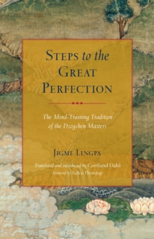 Steps to the Great Perfection : The Mind-Training Tradition of the Dzogchen Masters, Paperback / softback Book