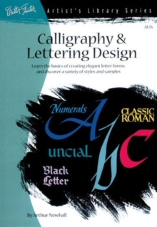 Calligraphy & Letter Design : Learn the Basics of Creating Elegant Letter Forms and Discover of Variety of Styles and Samples, Paperback Book