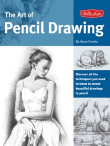 The Art of Pencil Drawing : Learn How to Draw Realistic Subjects with Pencil, Paperback Book
