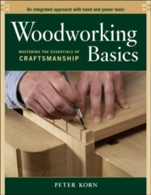 Woodworking Basics : Mastering the Essentials of Craftmanship, Paperback Book