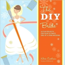The DIY Bride : 40 Fun Projects for Your Ultimate One-of-a-kind Wedding, Paperback / softback Book