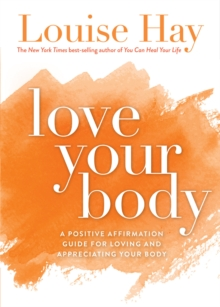 Love Your Body : A Positive Affirmation Guide for Loving and Appreciating Your Body, Paperback Book