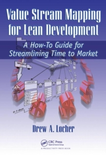 Value Stream Mapping for Lean Development : A How-to Guide for Streamlining Time to Market, Paperback Book