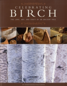Celebrating Birch : The Lore, Art and Craft of an Ancient Tree, Paperback Book