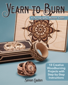 Yearn to Burn: A Pyrography Master Class : 30 Creative Woodburning Projects with Step-by-Step Instructions, Paperback / softback Book