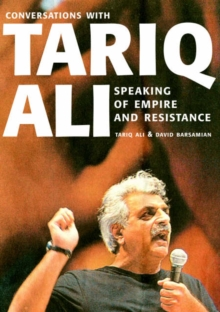 Speaking Of Empire And Resistance : Conversations with Tariq Ali, Paperback Book
