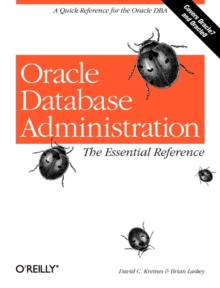 Oracle Database Administration : The Essential Reference, Paperback Book