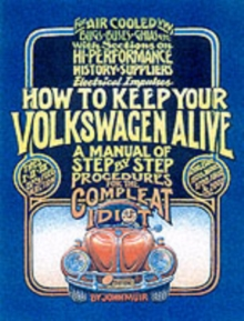 How to Keep Your Volkswagen Alive : A Manual of Step-by-step Procedures for the Compleat Idiot, Paperback Book