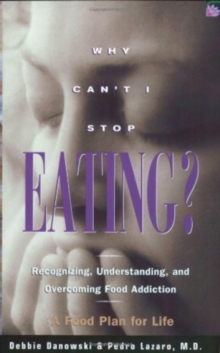 Why Can't I Stop Eating : Recognizing, Understanding, and Overcoming Food Addiction, Paperback Book