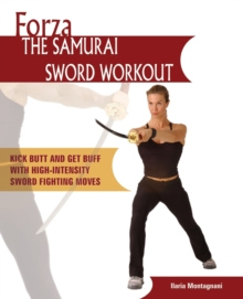 Forza The Samurai Sword Workout : Kick Butt and Get Buff with High-Intensity Sword Fighting Moves, Paperback / softback Book