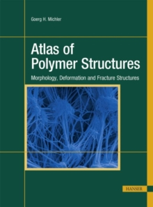 Atlas of Polymer Structures : Morphology, Deformation and Fracture Structures, Hardback Book