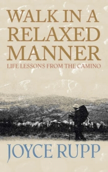 Walk in a Relaxed Manner : Life Lessons from the Camino, Paperback Book