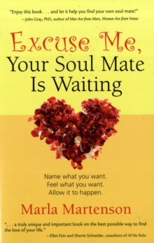 Excuse Me, Your Soulmate is Waiting : Name What You Want. Feel What You Want. Allow it to Happen., Paperback / softback Book